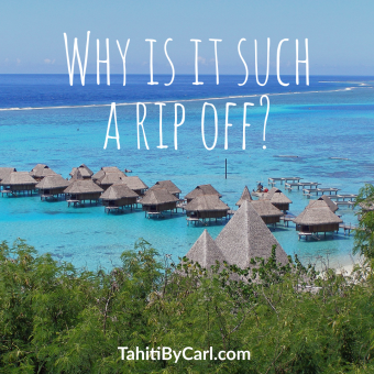 Why is Tahiti a rip off